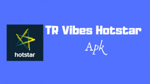 Download TR Vibes Hotstar Apk Latest Version For Android
